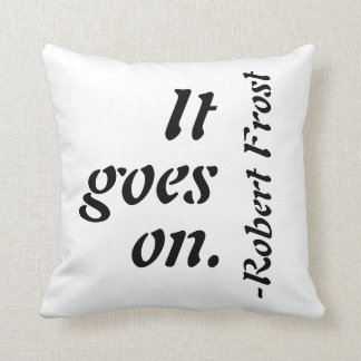 """It goes on. "" Robert Frost Inspirational Pillow"