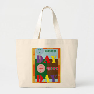 It is a GOOD DAY to have a Good Day WISDOM QUOTE Bags