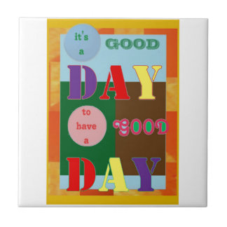 It is a GOOD DAY to have a Good Day WISDOM QUOTE Tiles