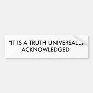 """IT IS A TRUTH UNIVERSALLY ACKNOWLEDGED"" BUMPER STICKER"