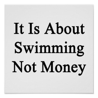 It Is About Swimming Not Money Posters