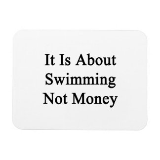 It Is About Swimming Not Money Vinyl Magnet