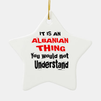 It Is ALBANIAN Thing Designs Ceramic Ornament