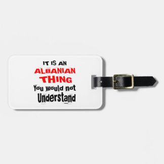 It Is ALBANIAN Thing Designs Luggage Tag