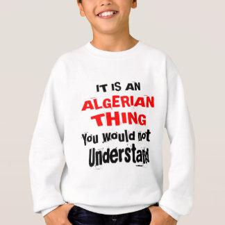 It Is ALGERIAN Thing Designs Sweatshirt