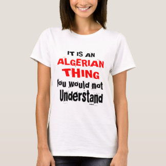 It Is ALGERIAN Thing Designs T-Shirt