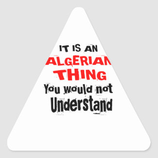 It Is ALGERIAN Thing Designs Triangle Sticker