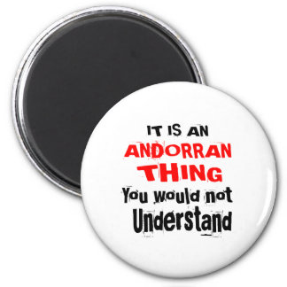 It Is ANDORRAN Thing Designs Magnet