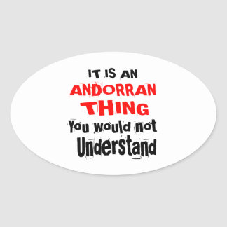 It Is ANDORRAN Thing Designs Oval Sticker