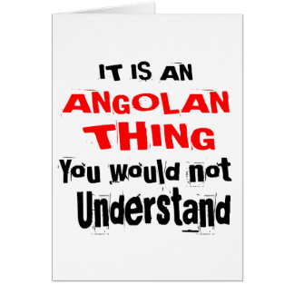 IT IS ANGOLAN THING DESIGNS CARD