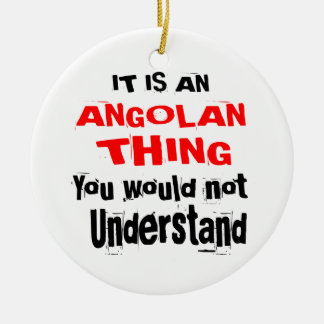 IT IS ANGOLAN THING DESIGNS CERAMIC ORNAMENT