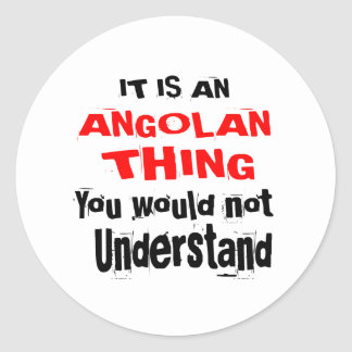 IT IS ANGOLAN THING DESIGNS CLASSIC ROUND STICKER