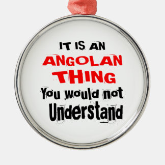 IT IS ANGOLAN THING DESIGNS METAL ORNAMENT