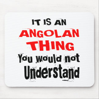 IT IS ANGOLAN THING DESIGNS MOUSE PAD