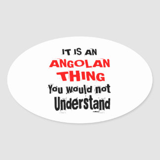 IT IS ANGOLAN THING DESIGNS OVAL STICKER