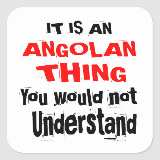 IT IS ANGOLAN THING DESIGNS SQUARE STICKER
