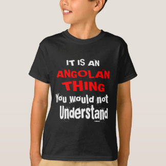 IT IS ANGOLAN THING DESIGNS T-Shirt