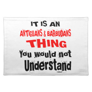 IT IS ANTIGUANS & BARBUDANS THING DESIGNS PLACEMAT