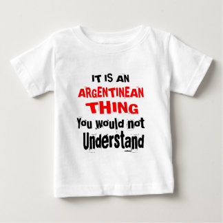 IT IS ARGENTINEAN THING DESIGNS BABY T-Shirt
