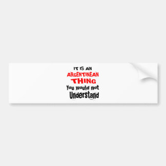 IT IS ARGENTINEAN THING DESIGNS BUMPER STICKER