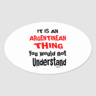 IT IS ARGENTINEAN THING DESIGNS OVAL STICKER