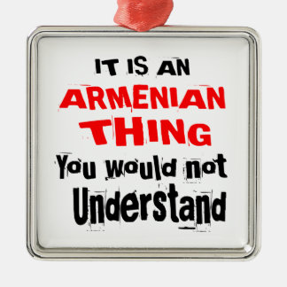 IT IS ARMENIAN THING DESIGNS METAL ORNAMENT