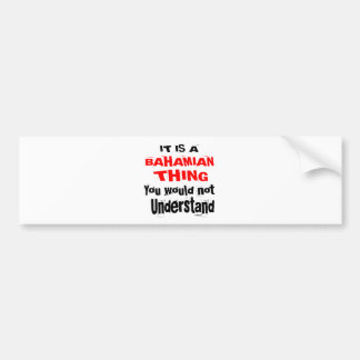 IT IS BAHAMIAN THING DESIGNS BUMPER STICKER