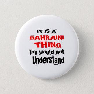 IT IS BAHRAINI THING DESIGNS 6 CM ROUND BADGE