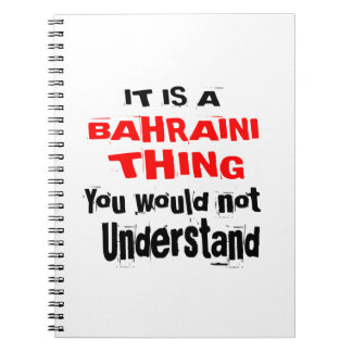 IT IS BAHRAINI THING DESIGNS SPIRAL NOTEBOOK
