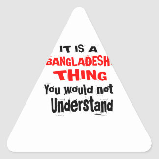IT IS BANGLADESHI THING DESIGNS TRIANGLE STICKER