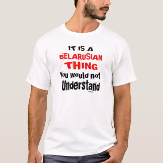 IT IS BELARUSIAN THING DESIGNS T-Shirt