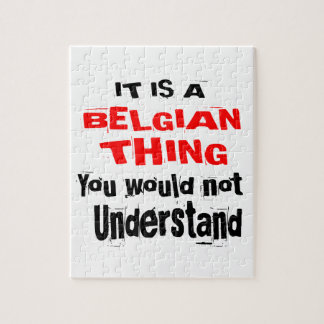 IT IS BELGIAN THING DESIGNS JIGSAW PUZZLE