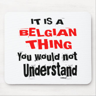 IT IS BELGIAN THING DESIGNS MOUSE PAD