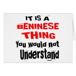 IT IS BENINESE THING DESIGNS CARD