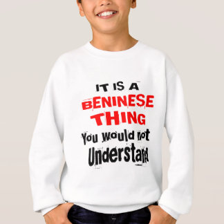 IT IS BENINESE THING DESIGNS SWEATSHIRT