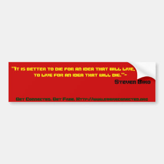 """""""It is better to die for an idea that will live... Bumper Sticker"""