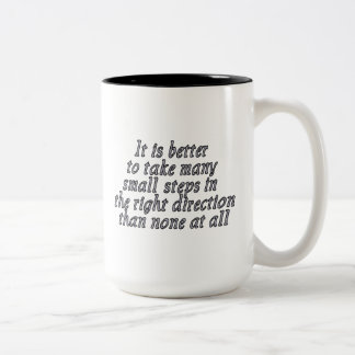 It is better to take many small steps... Two-Tone coffee mug