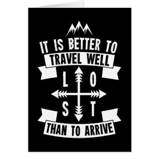 It is better to travel well than to arrive card