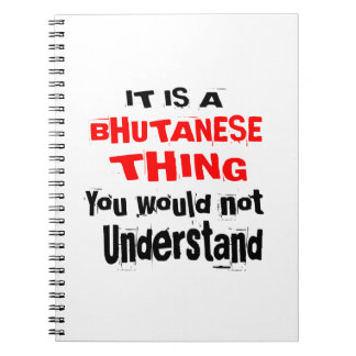 IT IS BHUTANESE THING DESIGNS NOTEBOOKS