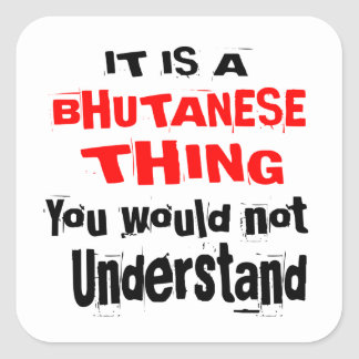 IT IS BHUTANESE THING DESIGNS SQUARE STICKER