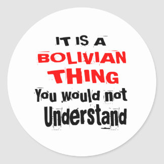 IT IS BOLIVIAN THING DESIGNS CLASSIC ROUND STICKER