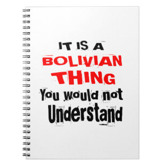 IT IS BOLIVIAN THING DESIGNS NOTEBOOK