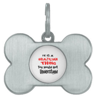 IT IS BRAZILIAN THING DESIGNS PET ID TAG