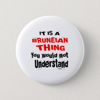 IT IS BRUNEIAN THING DESIGNS 6 CM ROUND BADGE
