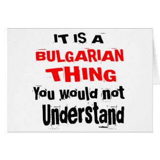 IT IS BULGARIAN THING DESIGNS CARD