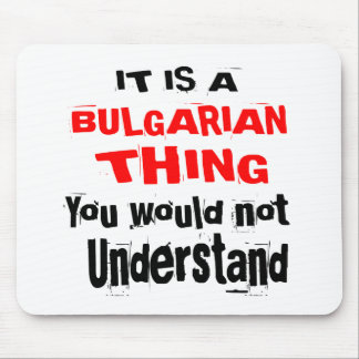 IT IS BULGARIAN THING DESIGNS MOUSE PAD