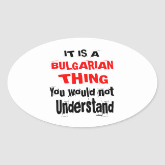 IT IS BULGARIAN THING DESIGNS OVAL STICKER