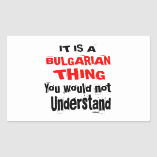 IT IS BULGARIAN THING DESIGNS RECTANGULAR STICKER