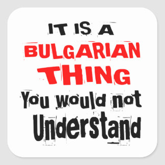 IT IS BULGARIAN THING DESIGNS SQUARE STICKER
