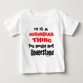 IT IS BURUNDIAN THING DESIGNS BABY T-Shirt